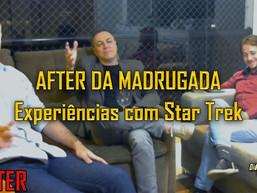 AFTER DA MADRUGADA: Experiências com Star Trek  - AFTER EP29