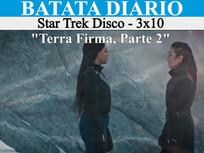 """Terra Firma, Part 2"" - Star Trek Disco 03 - Batata Diário Ep76"