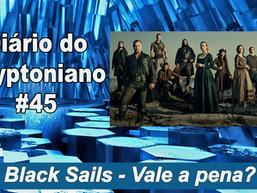 Black Sails - Vale a pena? - Diário do Kryptoniano S03E45