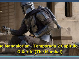 The Mandalorian - Temporada 2 - Capítulo 09: O Xerife (The Marshal) - Diário do Capitão S06EP 149