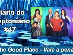 The Good Place  - Vale a pena? - Diário do Kryptoniano S03E47