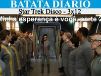 """""""Minha Esperança é Você, parte 2"""" - Star Trek Disco 03 - Batata Diário Ep79"""