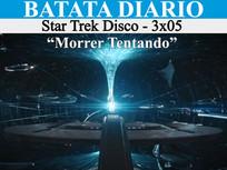 """""""Morrer Tentando"""" - Star Trek Disco 03 - Batata Diário Ep71"""