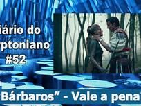 """Bárbaros"" -  Vale a pena? - Diário do Kryptoniano S03E52"