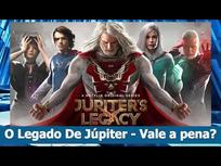 O Legado De Júpiter -  Vale a pena? - Diário do Kryptoniano S03E54