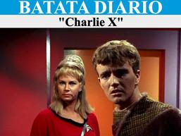 Charlie X - Batata Diário Ep54