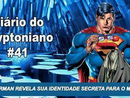Superman vai revelar sua identidade para o mundo - Diário do Kryptoniano S02E41