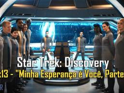 """Star Trek: Discovery - 03x13 -""""Minha Esperança é Você, Parte 2"""" AFTER 47"""