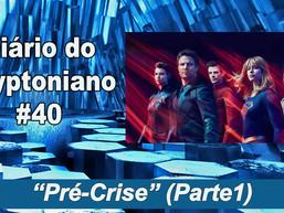 Pré-Crise (Parte1)- Diário do Kryptoniano S02E40
