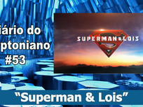 Superman & Lois - Diário do Kryptoniano S04E53
