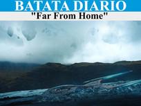 """Far From Home""- Batata Diário Ep68"