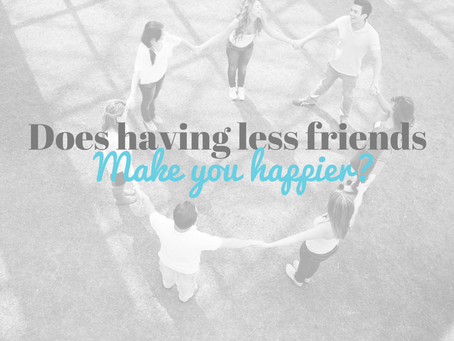 Does having less friends make you happier?