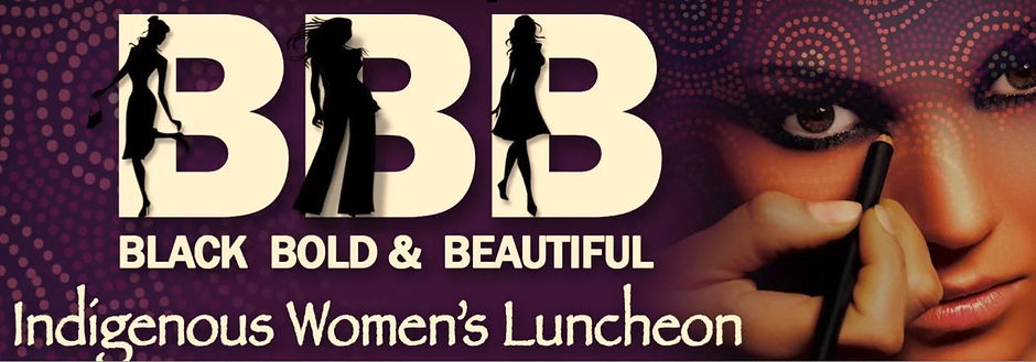 Black Bold and Beautiful Indigenous Women's Luncheon