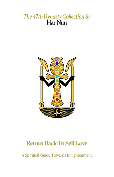 Return Back to Self Love: A Spiritual Guide Towards Enlightenment (47TH Dynasty