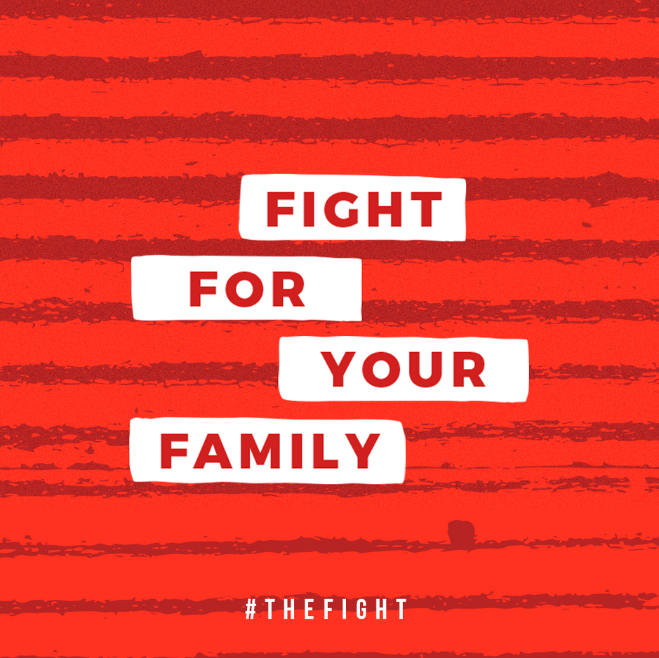 FIGHT FOR YOUR FAMILY