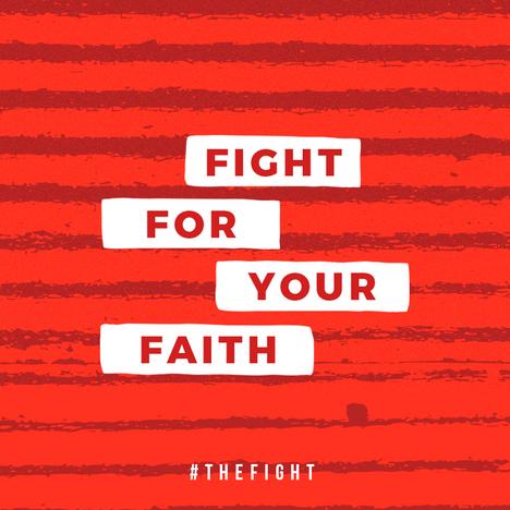 FIGHT FOR YOUR FAITH