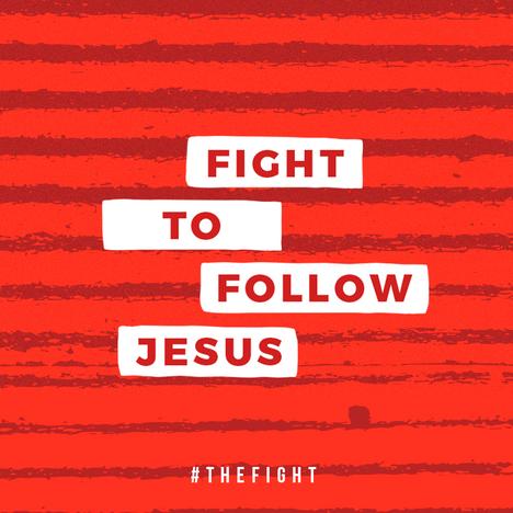 FIGHT TO FOLLOW JESUS