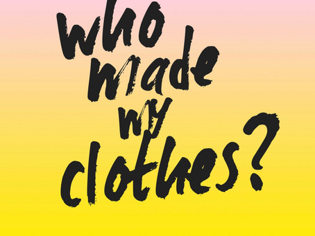 Fashion Revolution: Who Made My Clothes?