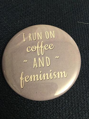 I run on coffee and feminism