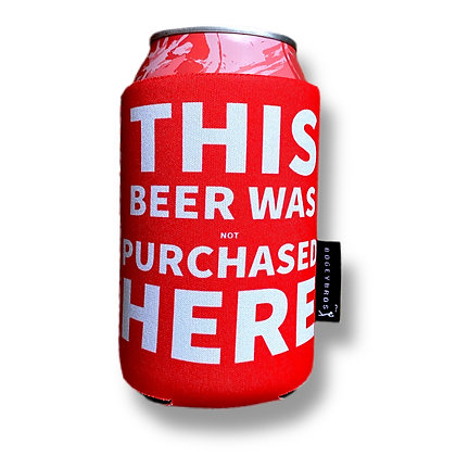 THIS BEER WAS not PURCHASED HERE - Koozie