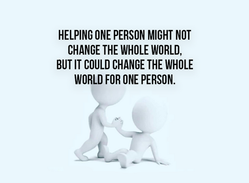 Helping one person might not change the world, but it could change the world for one person.