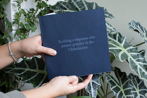 Building a Responce-able Artistic Practice in the Chthulucene