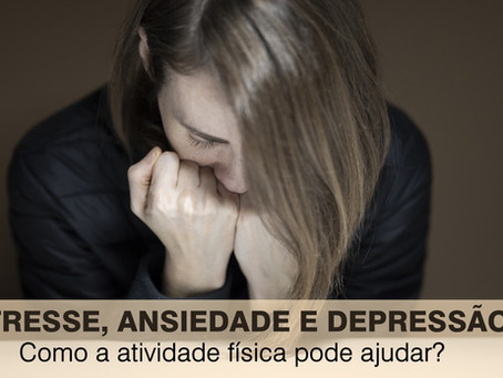 ATIVIDADE FÍSICA x ESTRESSE, ANSIEDADE E DEPRESSÃO
