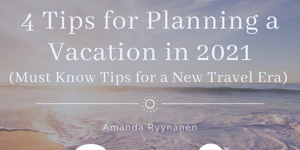 4 Tips for Planning a Vacation in 2021
