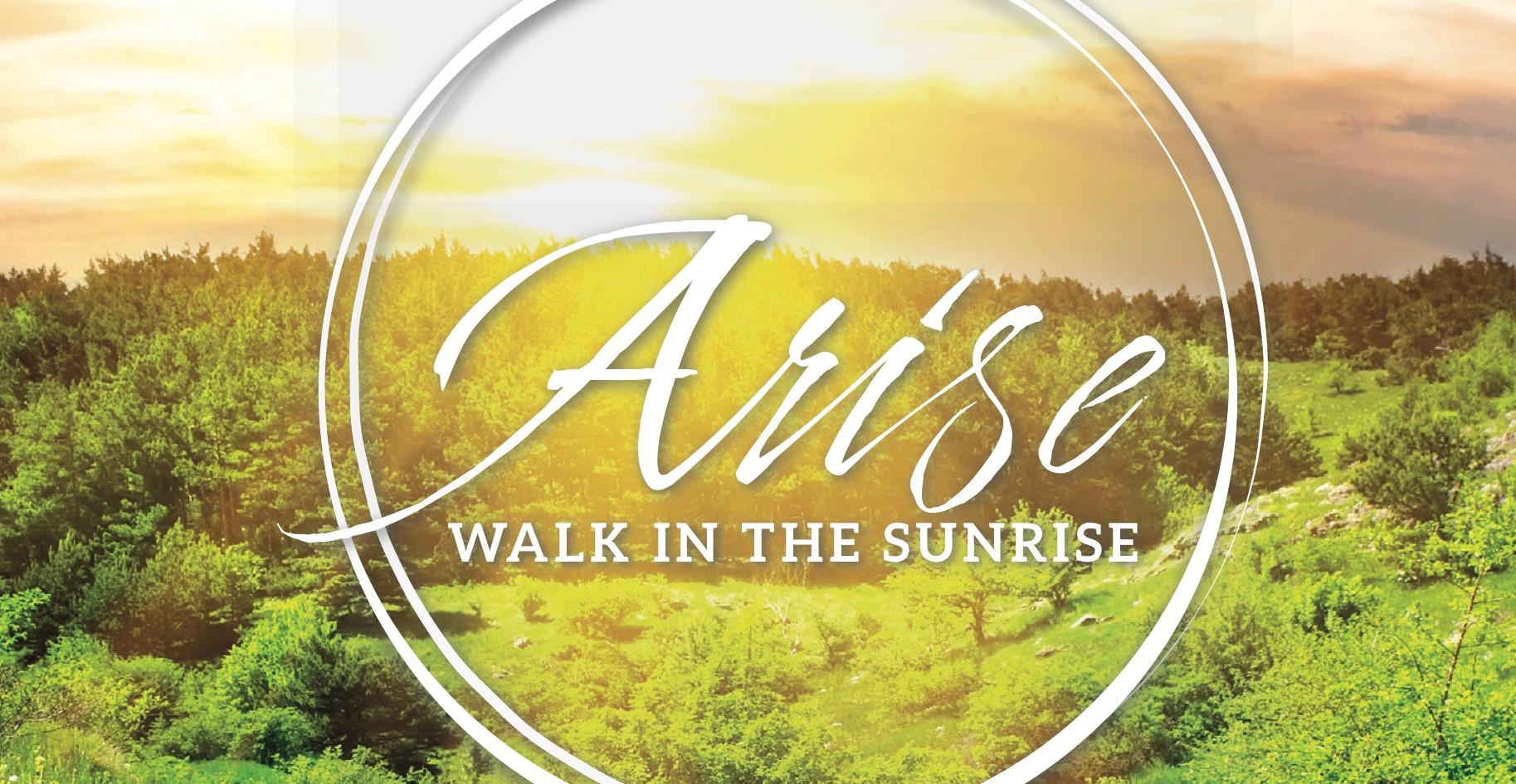 Arise! Walk in the Sunrise!