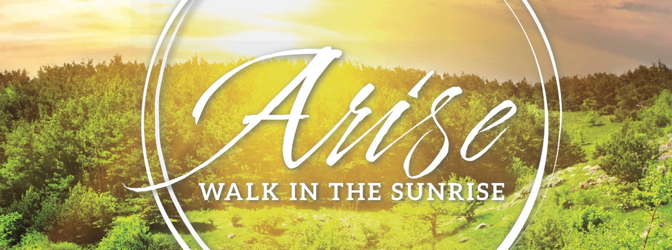 Arise! Walk in the Sunrise!