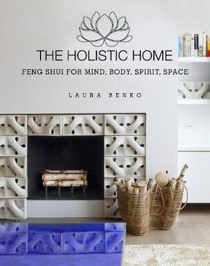 The Holistic Home - Feng Shui - Mind Body Spirit Space - 224-page book