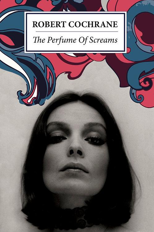 The Perfume Of Screams - Robert Cochrane