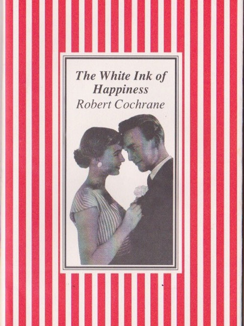 The White Ink Of Happiness - Robert Cochrane