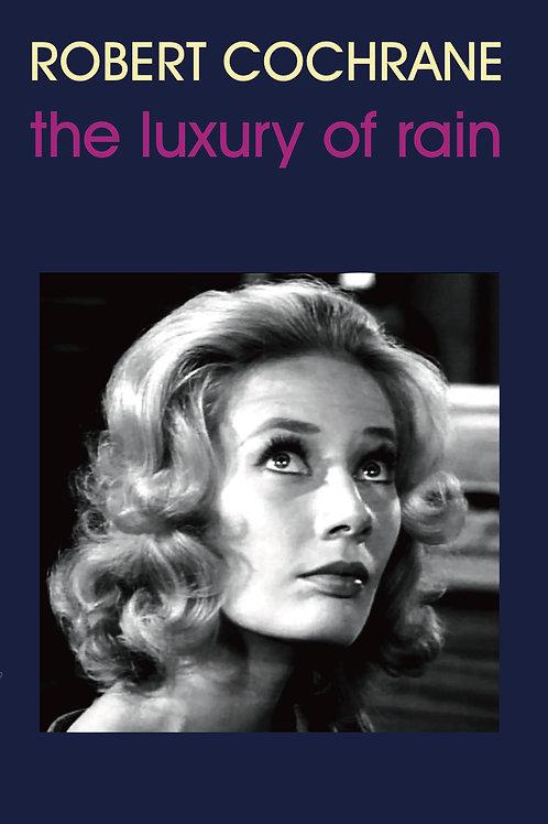 The Luxury Of Rain - Robert Cochrane
