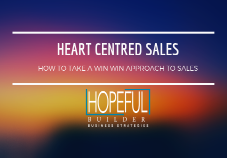 Heart Centred Sales - How to take a Win - Win approach to sales?