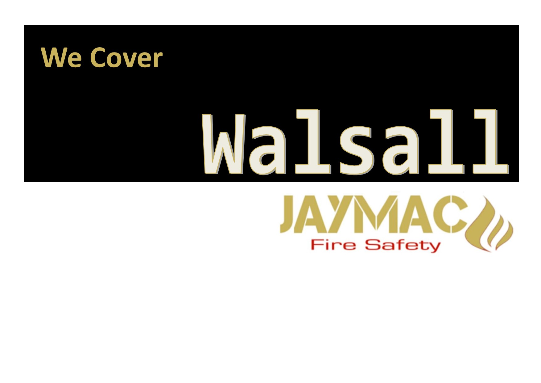 Jaymac Fire Safety.We Cover Walsall.