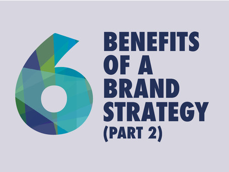 The six BIG benefits of a brand strategy. (Part 2)