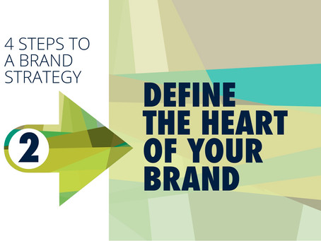 4 STEPS TO A BRAND STRATEGY STEP 2:  DEFINE THE HEART OF YOUR BRAND