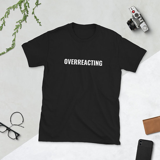 """Overreacting"" Unisex T-Shirt"