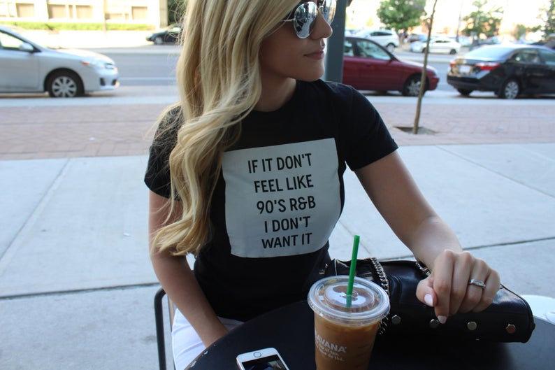 """""""If It Don't Feel Like 90's R&B"""" Women's T-Shirt"""