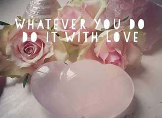 Whatever you do, do it with Love.