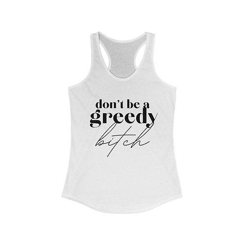 Don't be a greedy Bit*h Racerback Tank White