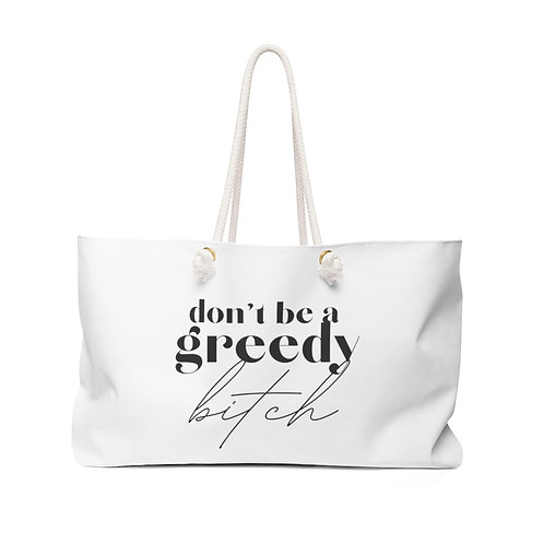 Don't Be a Greedy Bit*h package tote Bag