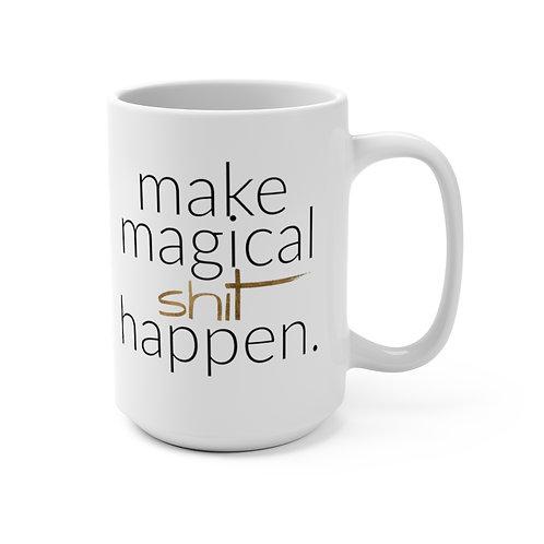 Make Magical Sh*t Happen Mug 15oz