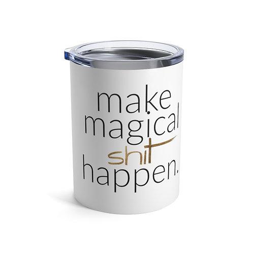 Make Magical Sh*t Happen Tumbler 10oz