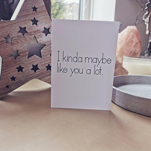 'I kinda maybe like you a lot' Greeting Card