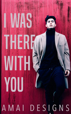 I Was There With You