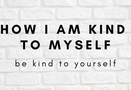 How I am kind to myself