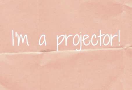 I'm a projector!