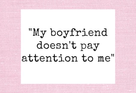 My boyfriend doesn't pay attention to me